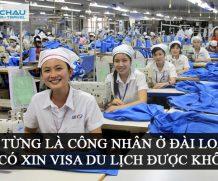 Đã từng là công nhân ở Đài Loan thì có xin visa du lịch được không?