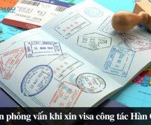 Có cần phỏng vấn khi xin visa công tác Hàn Quốc?
