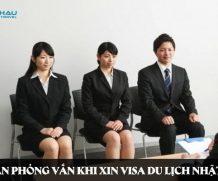 Có cần phỏng vấn khi xin visa du lịch Nhật Bản?