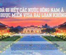 Đã đi hết các nước Đông Nam Á, có được miễn visa Đài Loan không?