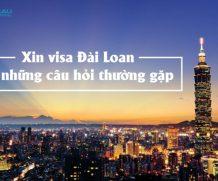 Xin visa Đài Loan và những câu hỏi thường gặp