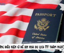 Cần những điều kiện gì để xin visa du lịch Mỹ thăm người thân?