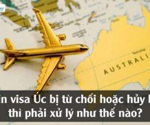 Xin visa Úc bị từ chối hoặc hủy bỏ thì phải xử lý như thế nào?
