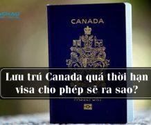 Lưu trú Canada quá thời hạn visa cho phép sẽ ra sao?