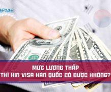 Mức lương thấp thì xin visa Hàn Quốccó được không?