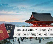 Xin visa vĩnh trú Nhật Bản cần có những điều kiện nào?