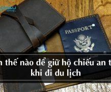 Làm thế nào để giữ hộ chiếu an toàn khi đi du lịch