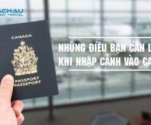 Những điều bạn cần lưu ý khi nhập cảnh vào Canada