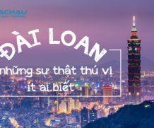 Đài Loan và những sự thật thú vị ít ai biết