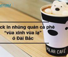 """Check in những quán cà phê """"vừa xinh vừa lạ"""" ở Đài Bắc"""