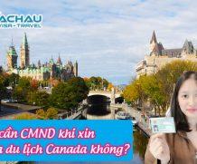Không có CMND có đủ điều kiện để làm hồ sơ xin visa Canada đi du lịch?