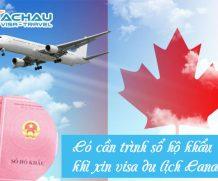 Thủ tục xin visa du lịch Canada có cần trình sổ hộ khẩu không?