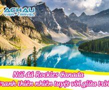 Núi đá Rockies Canada – bức tranh thiên nhiên tuyệt vời giữa trời Tây