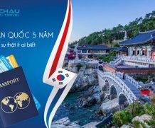 Sự thật ít ai biết về visa Hàn Quốc 5 năm