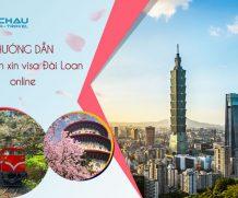 Hướng dẫn chi tiết cách xin visa Đài Loan online nhanh chóng, dễ dàng