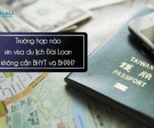 Trường hợp nào xin visa du lịch Đài Loan không cần BHYT và BHXH?