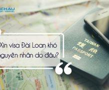 Giải đáp visa Đài Loan: Xin visa Đài Loan ngày càng khó, nguyên nhân do đâu?