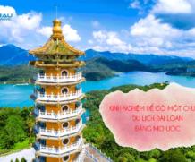 Kinh nghiệm cho một chuyến du lịch Đài Loan đáng mơ ước