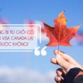 Đã từng  bị từ chối xin lại visa du lịch Canada tỷ lệ đậu cao không?